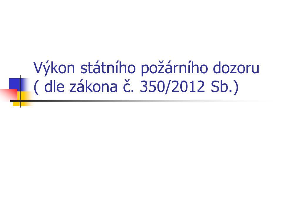 Výkon státního požárního dozoru ( dle zákona č. 350/2012 Sb.)