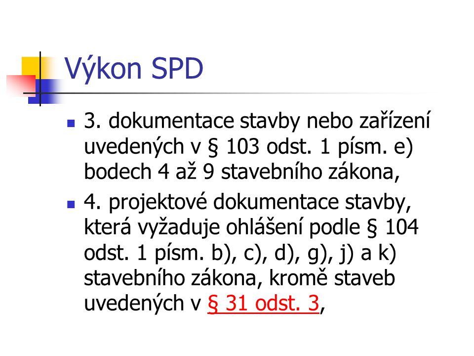 Výkon SPD 3. dokumentace stavby nebo zařízení uvedených v § 103 odst. 1 písm. e) bodech 4 až 9 stavebního zákona,