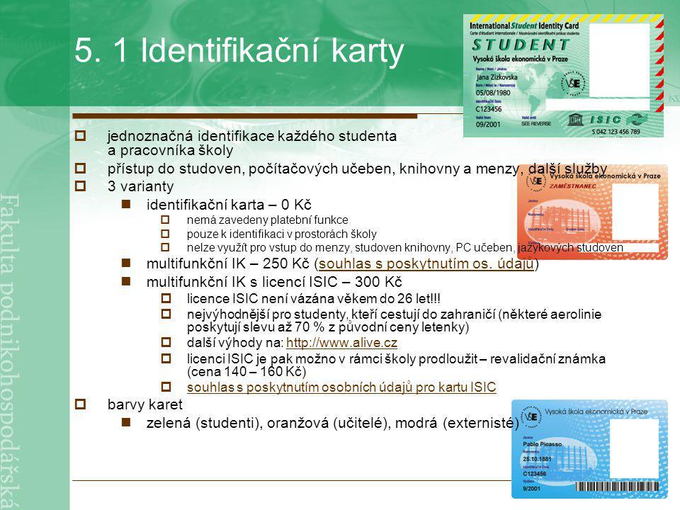 5. 1 Identifikační karty jednoznačná identifikace každého studenta a pracovníka školy.