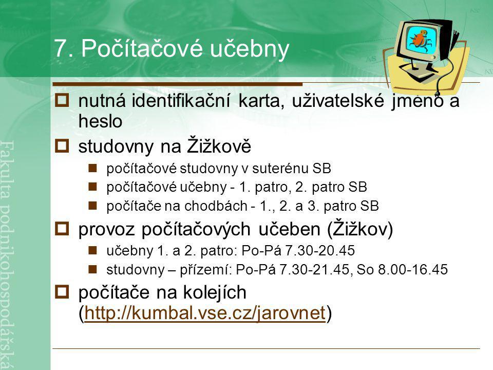 7. Počítačové učebny nutná identifikační karta, uživatelské jméno a heslo. studovny na Žižkově. počítačové studovny v suterénu SB.