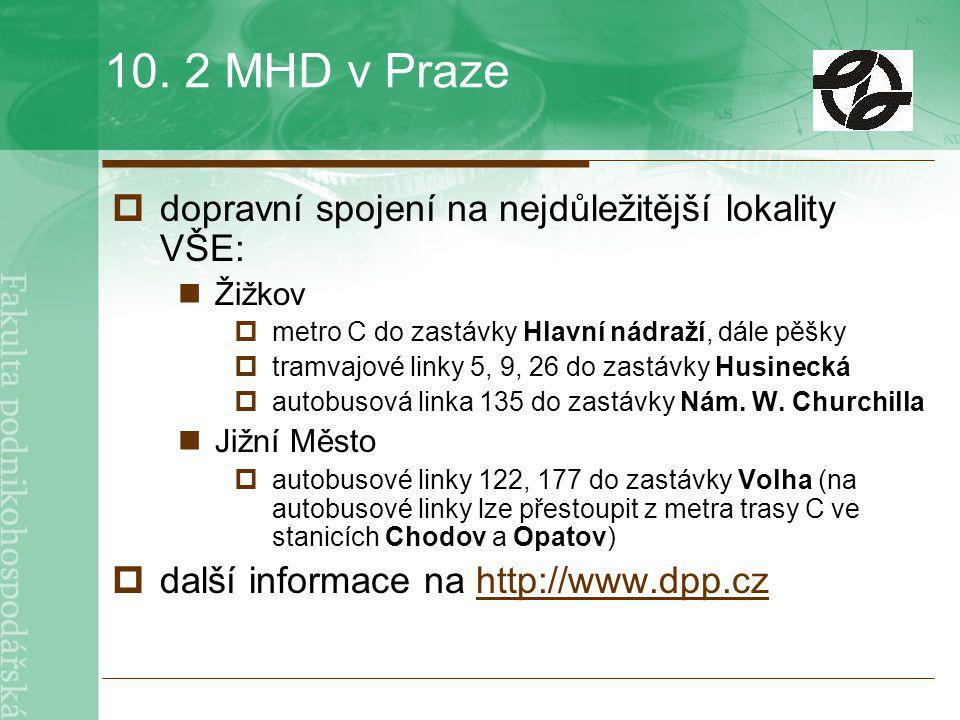 10. 2 MHD v Praze dopravní spojení na nejdůležitější lokality VŠE: