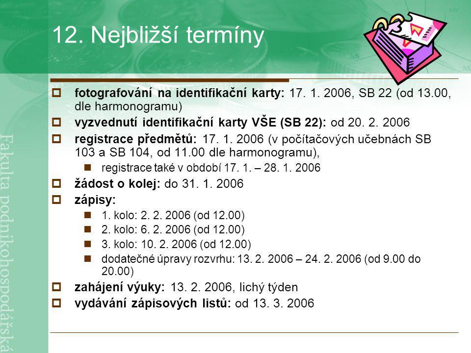 12. Nejbližší termíny fotografování na identifikační karty: 17. 1. 2006, SB 22 (od 13.00, dle harmonogramu)