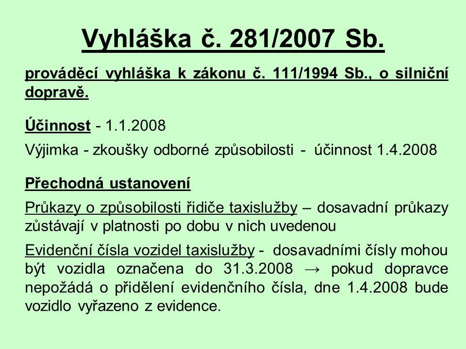 Vyhláška č. 281/2007 Sb. prováděcí vyhláška k zákonu č. 111/1994 Sb., o silniční dopravě. Účinnost - 1.1.2008.