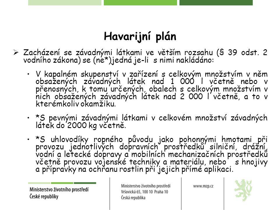 Havarijní plán Zacházení se závadnými látkami ve větším rozsahu (§ 39 odst. 2 vodního zákona) se (ne*)jedná je-li s nimi nakládáno: