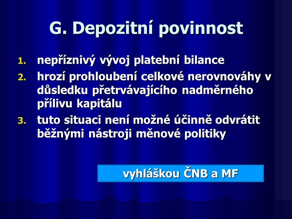 G. Depozitní povinnost nepříznivý vývoj platební bilance