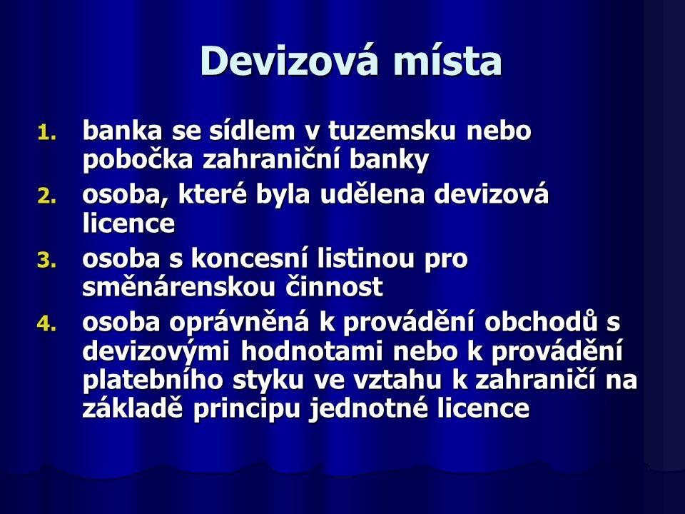 Devizová místa banka se sídlem v tuzemsku nebo pobočka zahraniční banky. osoba, které byla udělena devizová licence.