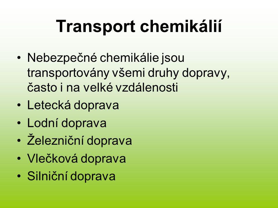 Transport chemikálií Nebezpečné chemikálie jsou transportovány všemi druhy dopravy, často i na velké vzdálenosti.
