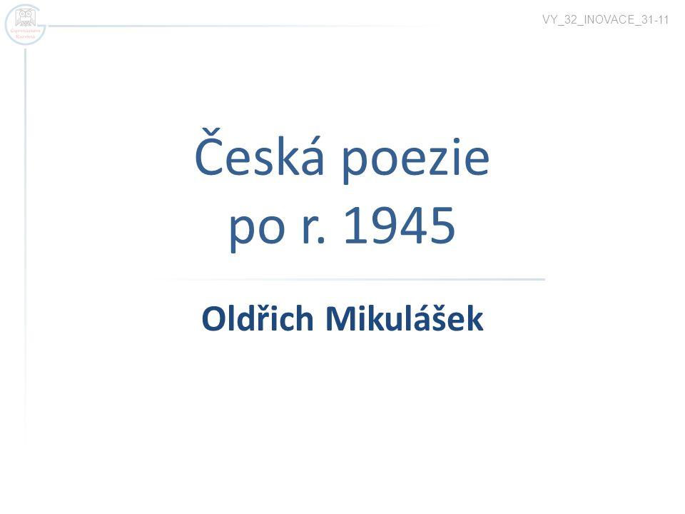 VY_32_INOVACE_31-11 Česká poezie po r. 1945 Oldřich Mikulášek