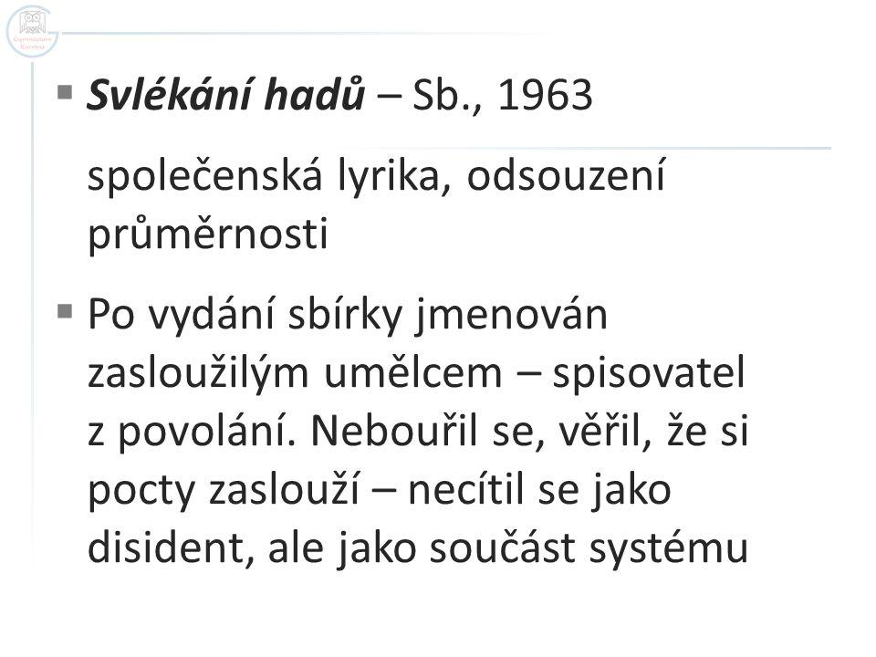 Svlékání hadů – Sb., 1963 společenská lyrika, odsouzení průměrnosti.