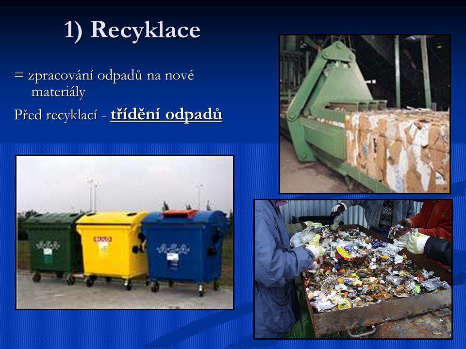 1) Recyklace = zpracování odpadů na nové materiály