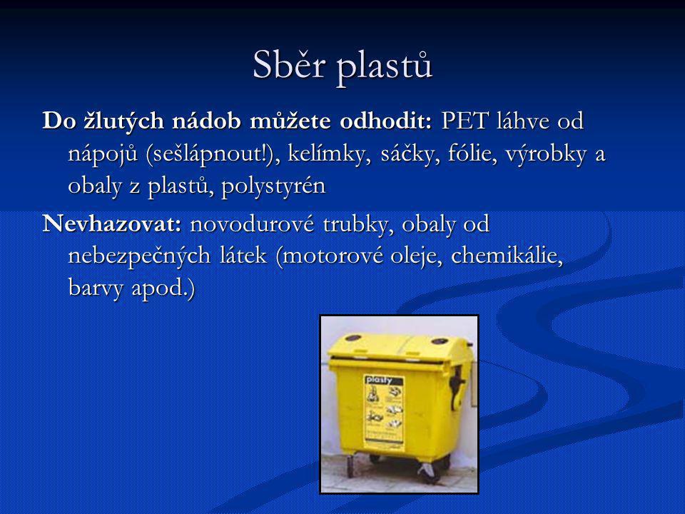Sběr plastů Do žlutých nádob můžete odhodit: PET láhve od nápojů (sešlápnout!), kelímky, sáčky, fólie, výrobky a obaly z plastů, polystyrén.