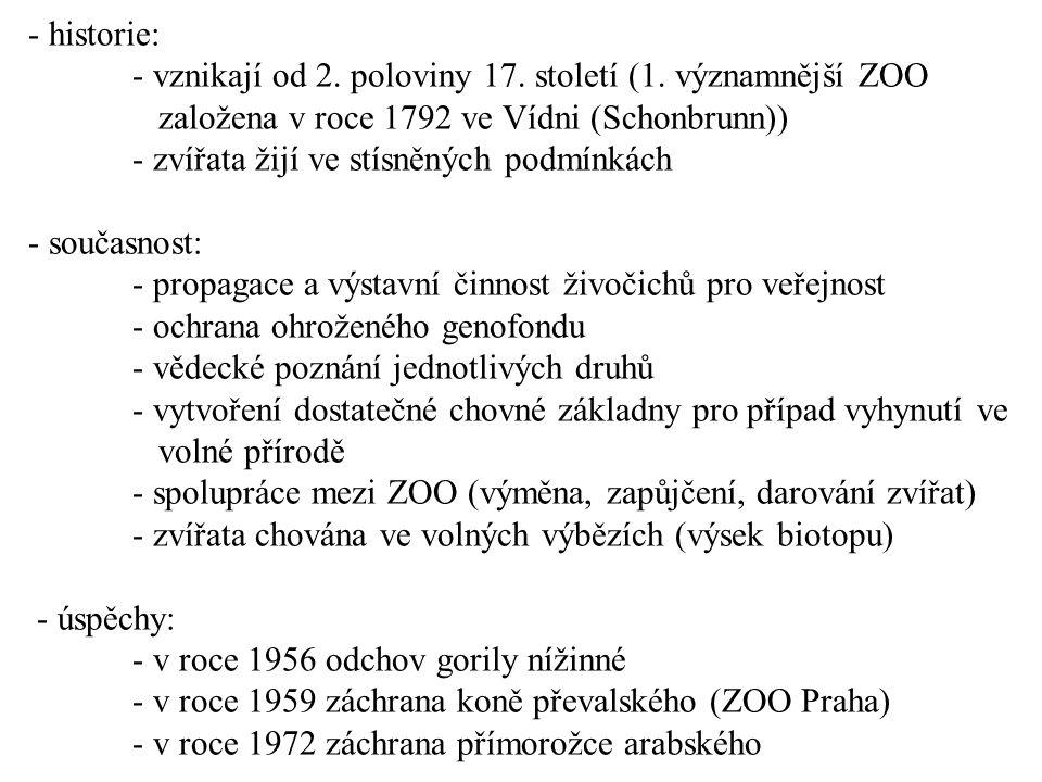 historie:. - vznikají od 2. poloviny 17. století (1. významnější ZOO