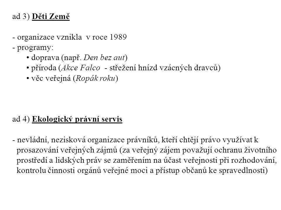 ad 3) Děti Země - organizace vznikla v roce 1989. - programy: doprava (např. Den bez aut) příroda (Akce Falco - střežení hnízd vzácných dravců)