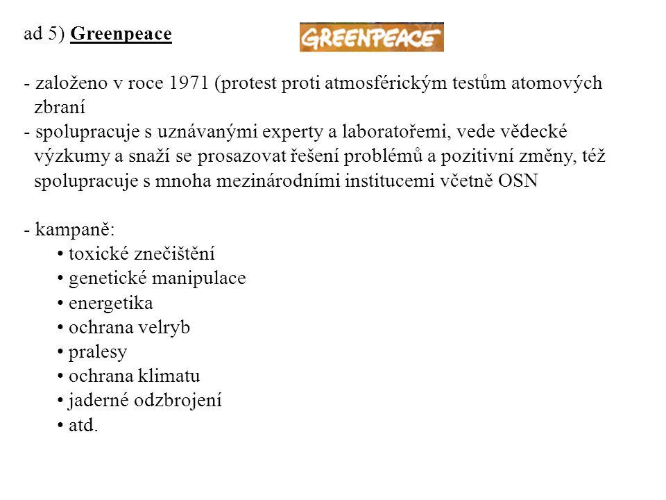 ad 5) Greenpeace založeno v roce 1971 (protest proti atmosférickým testům atomových. zbraní.