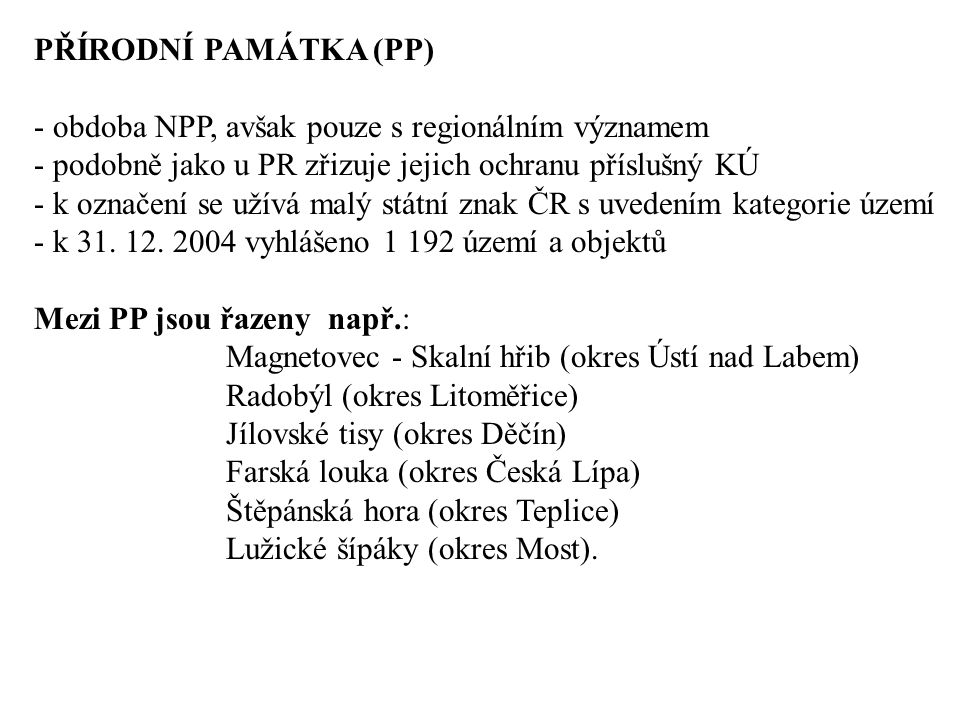 PŘÍRODNÍ PAMÁTKA (PP) - obdoba NPP, avšak pouze s regionálním významem. podobně jako u PR zřizuje jejich ochranu příslušný KÚ.