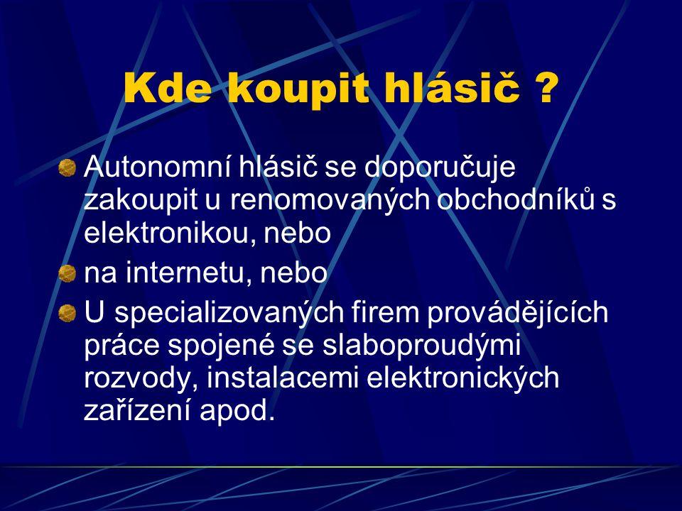 Kde koupit hlásič Autonomní hlásič se doporučuje zakoupit u renomovaných obchodníků s elektronikou, nebo.