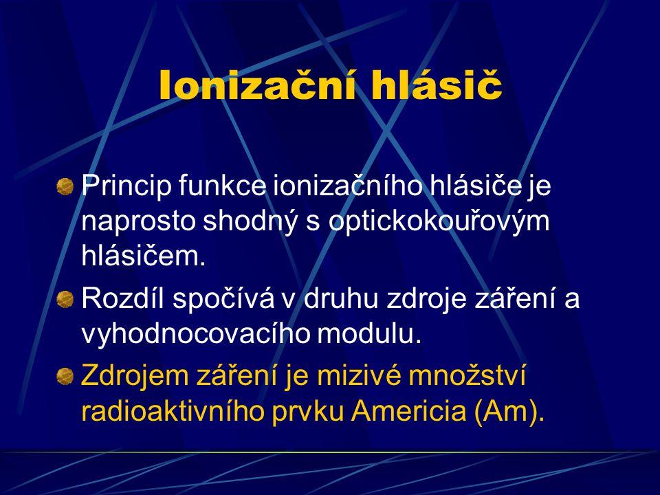Ionizační hlásič Princip funkce ionizačního hlásiče je naprosto shodný s optickokouřovým hlásičem.