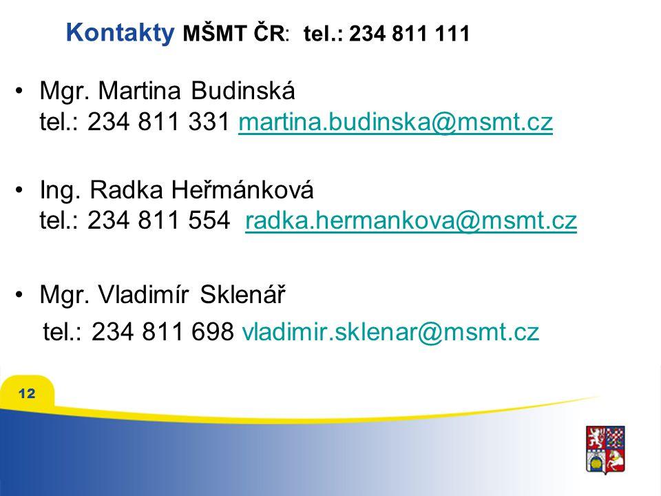 Kontakty MŠMT ČR: tel.: 234 811 111 Mgr. Martina Budinská tel.: 234 811 331 martina.budinska@msmt.cz.