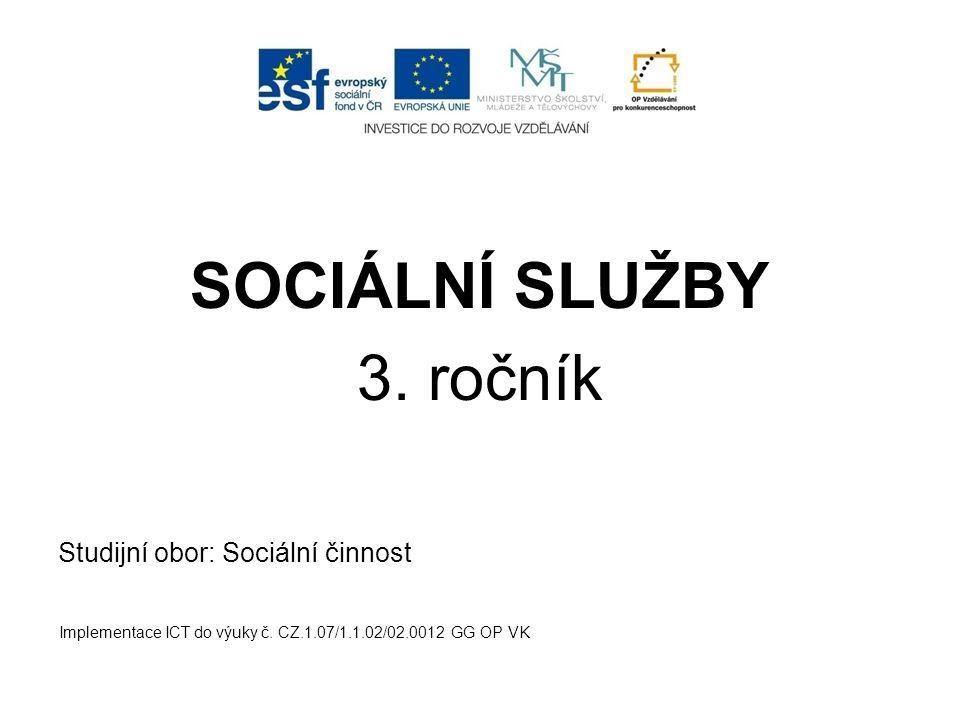 SOCIÁLNÍ SLUŽBY 3. ročník Studijní obor: Sociální činnost
