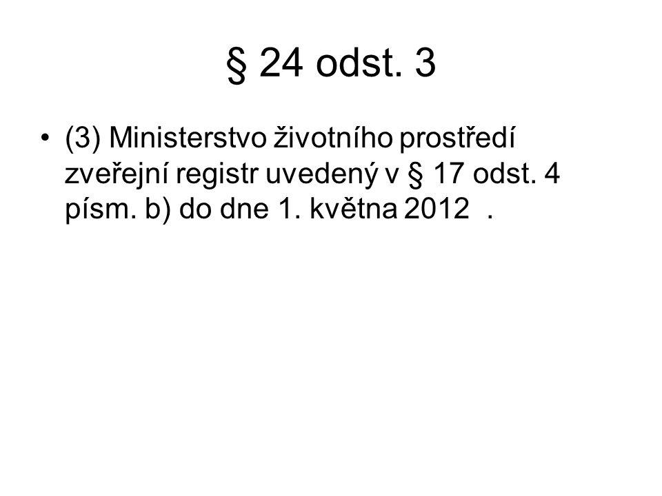 § 24 odst. 3 (3) Ministerstvo životního prostředí zveřejní registr uvedený v § 17 odst.