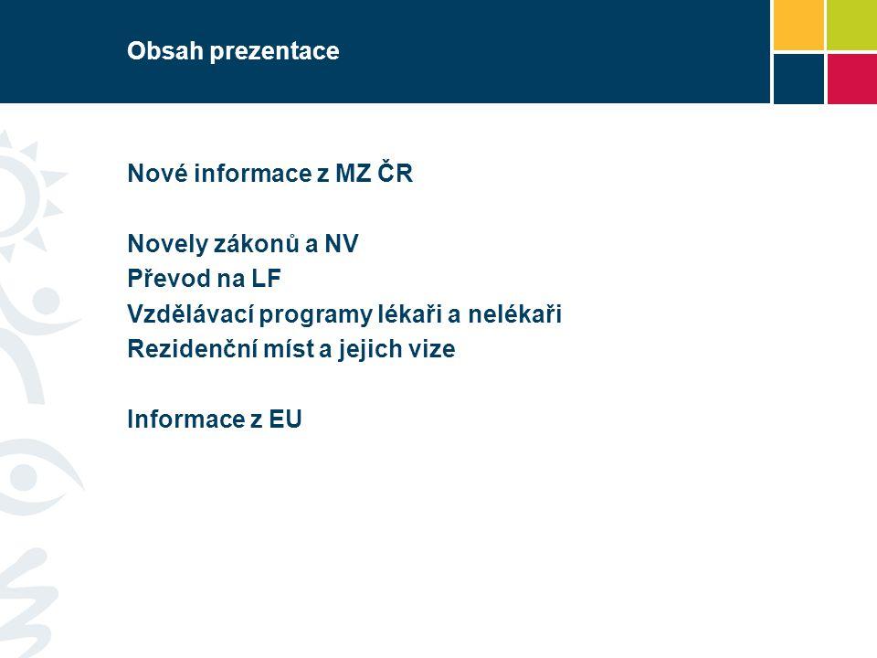Obsah prezentace Nové informace z MZ ČR. Novely zákonů a NV. Převod na LF. Vzdělávací programy lékaři a nelékaři.