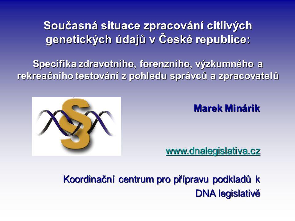 Současná situace zpracování citlivých genetických údajů v České republice: Specifika zdravotního, forenzního, výzkumného a rekreačního testování z pohledu správců a zpracovatelů