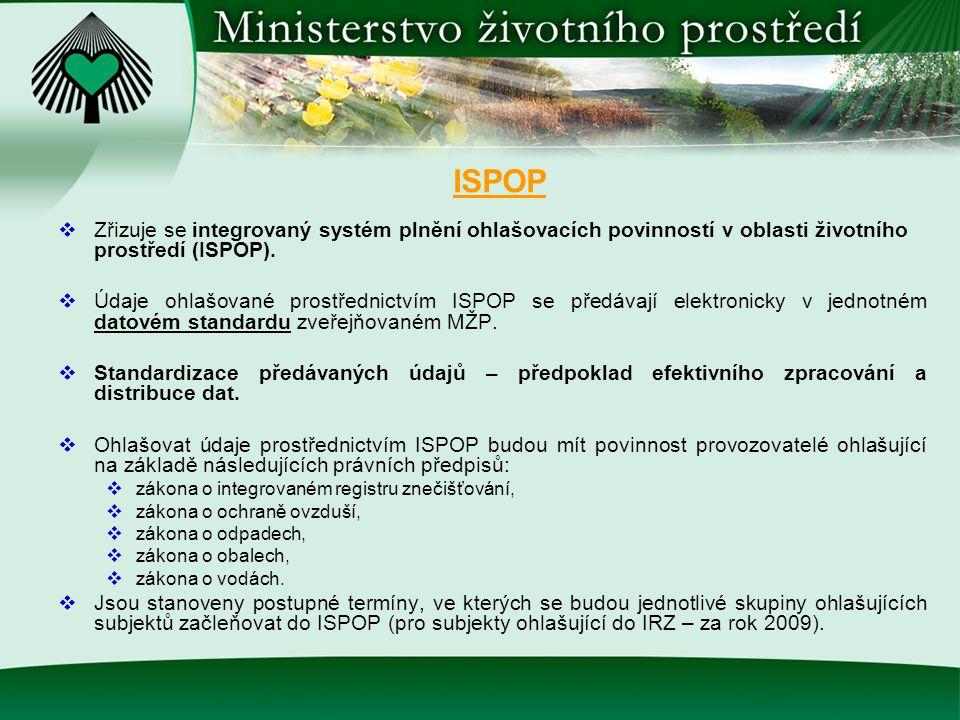 ISPOP Zřizuje se integrovaný systém plnění ohlašovacích povinností v oblasti životního prostředí (ISPOP).