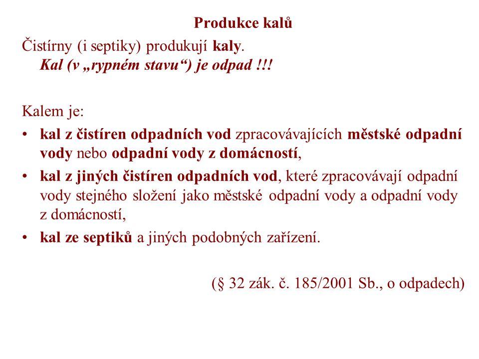 """Produkce kalů Čistírny (i septiky) produkují kaly. Kal (v """"rypném stavu ) je odpad !!! Kalem je:"""