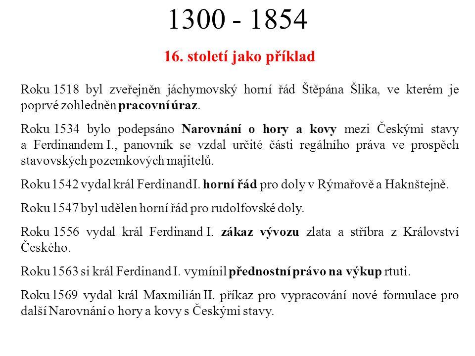 1300 - 1854 16. století jako příklad. Roku 1518 byl zveřejněn jáchymovský horní řád Štěpána Šlika, ve kterém je poprvé zohledněn pracovní úraz.