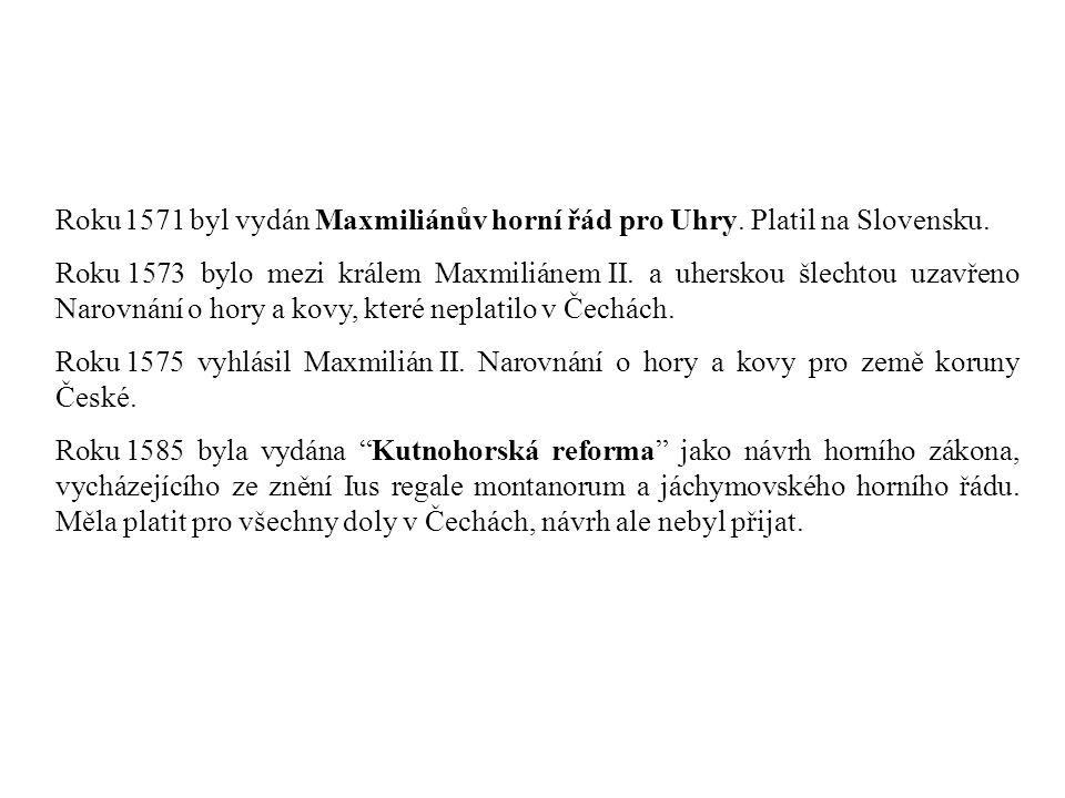 Roku 1571 byl vydán Maxmiliánův horní řád pro Uhry. Platil na Slovensku.