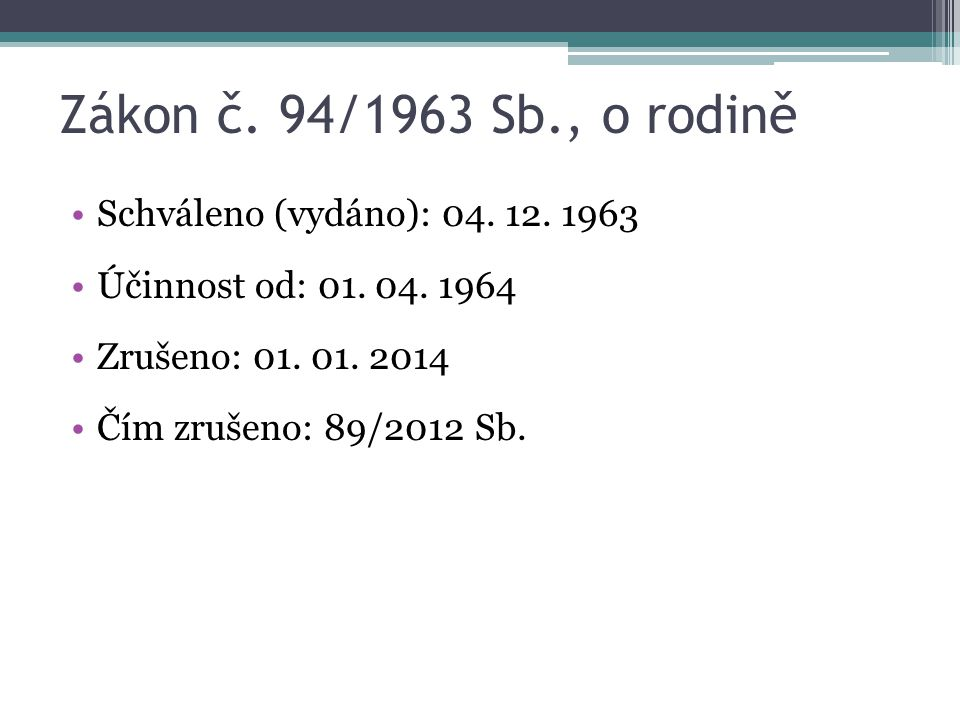 Zákon č. 94/1963 Sb., o rodině Schváleno (vydáno): 04. 12. 1963