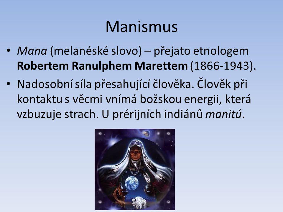 Manismus Mana (melanéské slovo) – přejato etnologem Robertem Ranulphem Marettem (1866-1943).