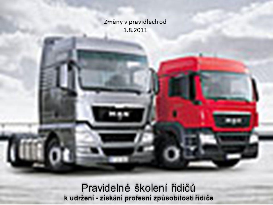 Změny v pravidlech od 1.8.2011 Pravidelné školení řidičů k udržení - získání profesní způsobilosti řidiče.