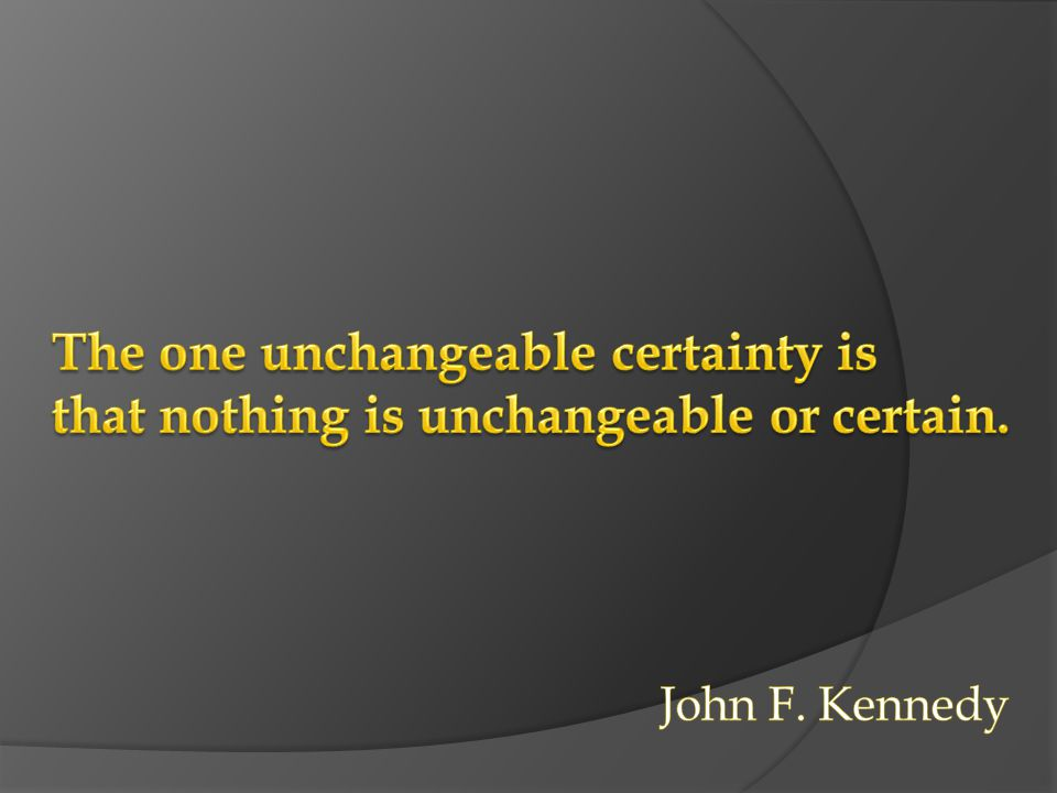 The one unchangeable certainty is