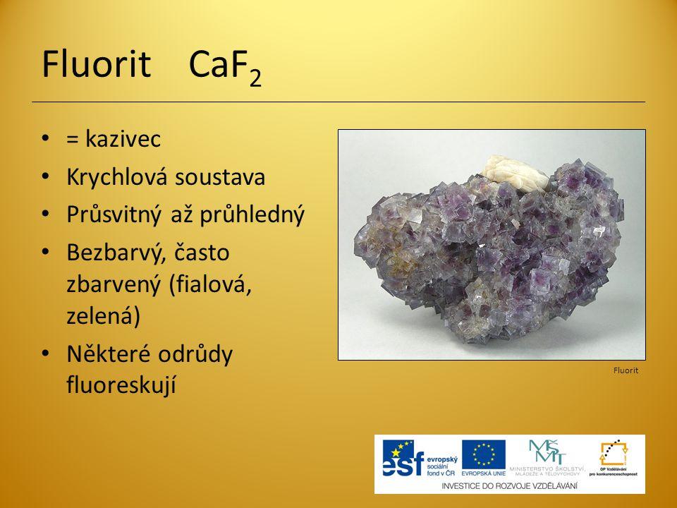 Fluorit CaF2 = kazivec Krychlová soustava Průsvitný až průhledný
