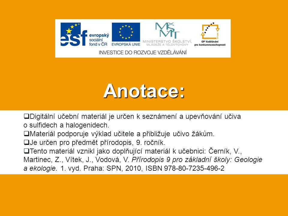 Anotace: Digitální učební materiál je určen k seznámení a upevňování učiva o sulfidech a halogenidech.