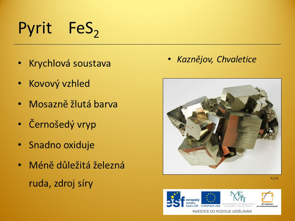 Pyrit FeS2 Krychlová soustava Kovový vzhled Mosazně žlutá barva