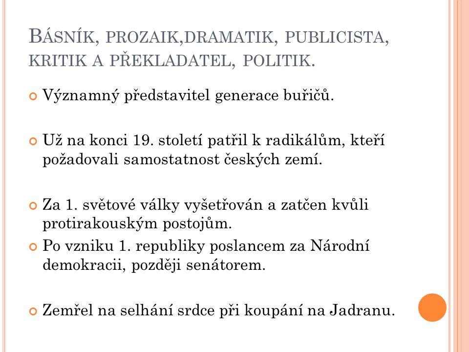 Básník, prozaik,dramatik, publicista, kritik a překladatel, politik.