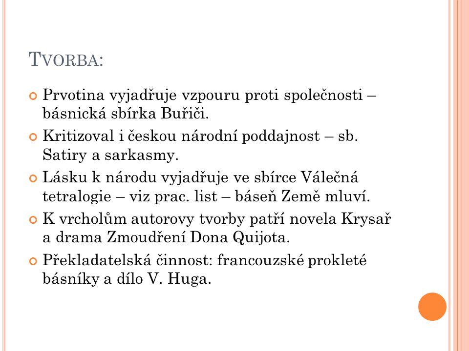 Tvorba: Prvotina vyjadřuje vzpouru proti společnosti – básnická sbírka Buřiči. Kritizoval i českou národní poddajnost – sb. Satiry a sarkasmy.