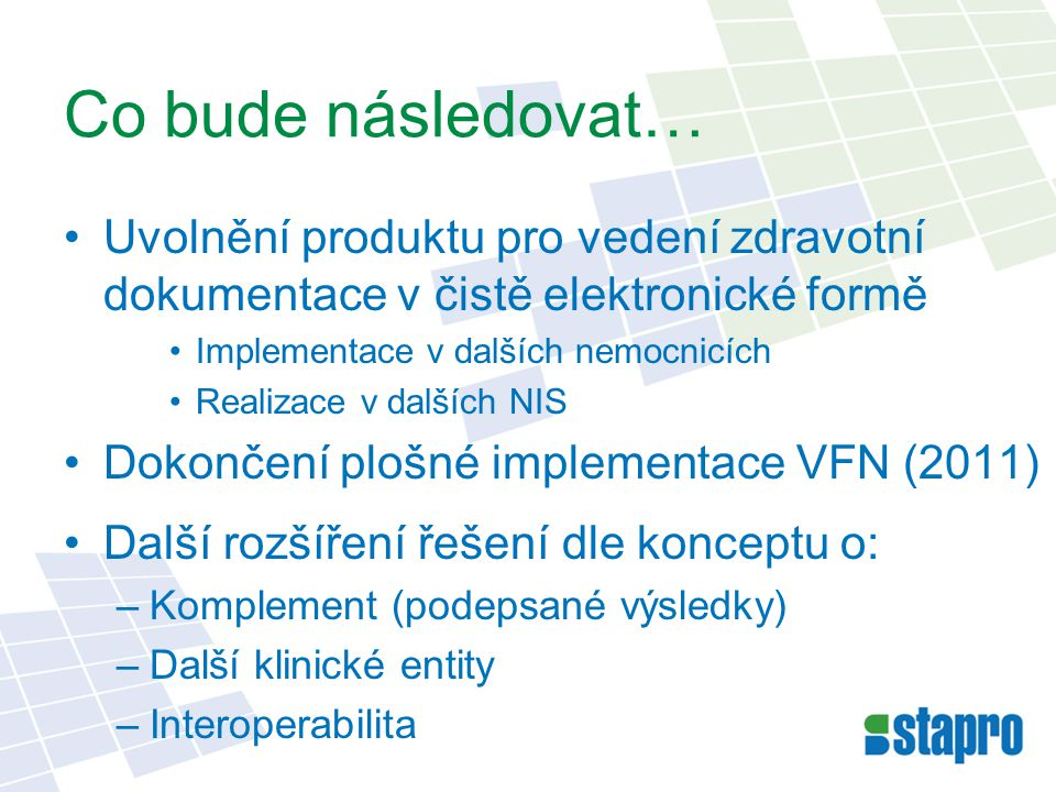 Co bude následovat… Uvolnění produktu pro vedení zdravotní dokumentace v čistě elektronické formě. Implementace v dalších nemocnicích.