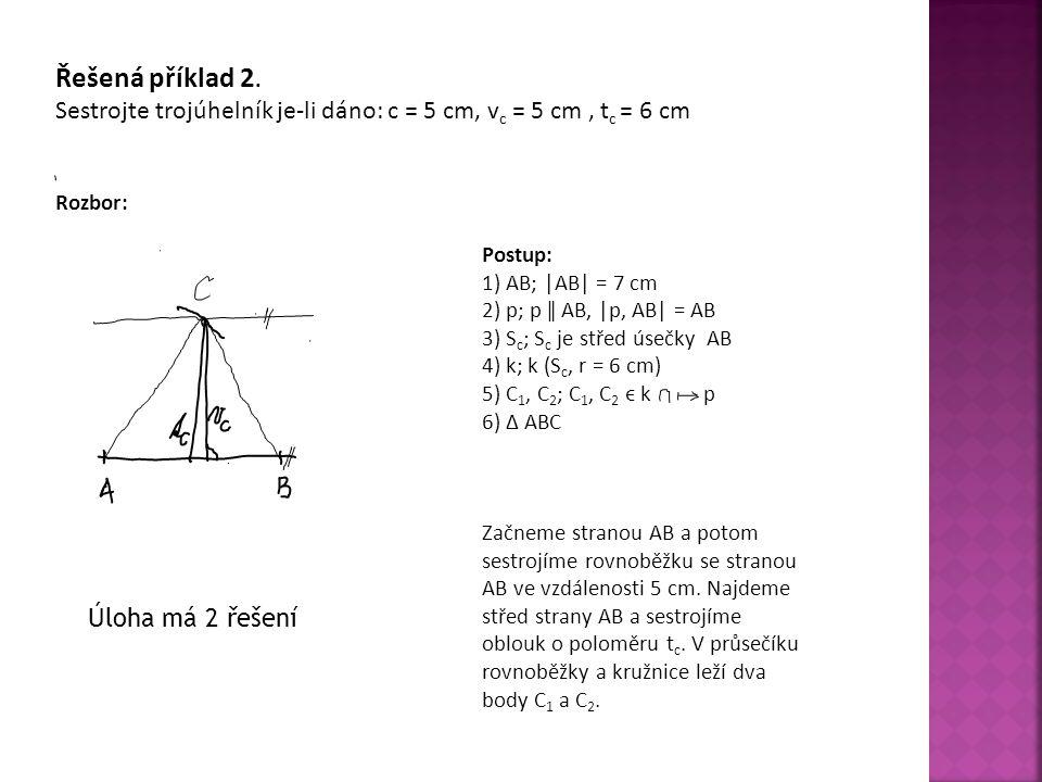 Řešená příklad 2. Sestrojte trojúhelník je-li dáno: c = 5 cm, vc = 5 cm , tc = 6 cm. Rozbor: Postup: