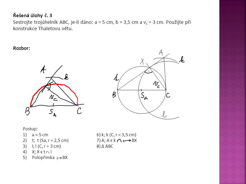 Řešená úlohy č. 3 Sestrojte trojúhelník ABC, je-li dáno: a = 5 cm, b = 3,5 cm a vc = 3 cm. Použijte při konstrukce Thaletovu větu.