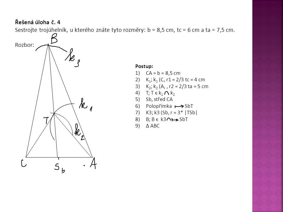 Řešená úloha č. 4 Sestrojte trojúhelník, u kterého znáte tyto rozměry: b = 8,5 cm, tc = 6 cm a ta = 7,5 cm.