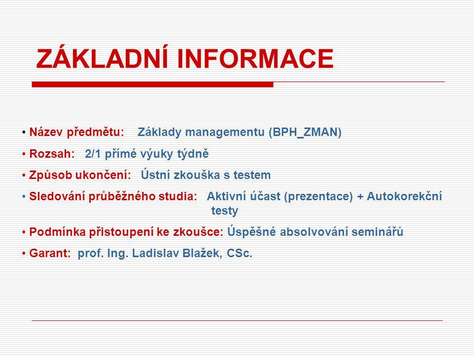 ZÁKLADNÍ INFORMACE Název předmětu: Základy managementu (BPH_ZMAN)