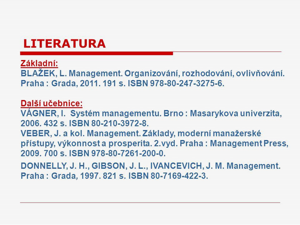 LITERATURA Základní: BLAŽEK, L. Management. Organizování, rozhodování, ovlivňování. Praha : Grada, 2011. 191 s. ISBN 978-80-247-3275-6.