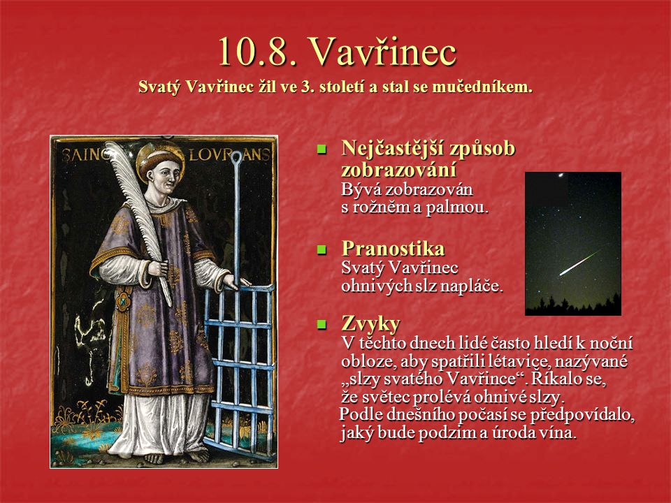 10.8. Vavřinec Svatý Vavřinec žil ve 3. století a stal se mučedníkem.