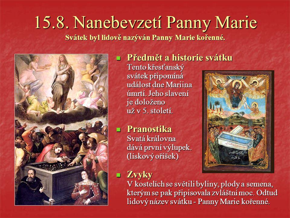 15.8. Nanebevzetí Panny Marie Svátek byl lidově nazýván Panny Marie kořenné.