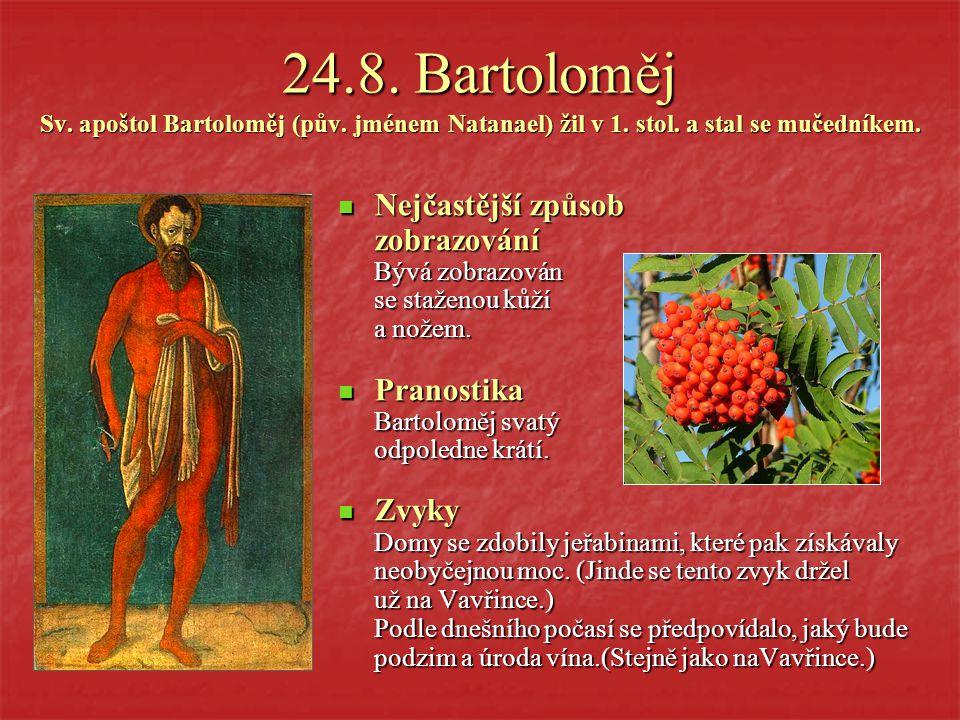 24.8. Bartoloměj Sv. apoštol Bartoloměj (pův. jménem Natanael) žil v 1. stol. a stal se mučedníkem.