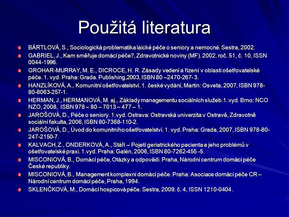 Použitá literatura BÁRTLOVÁ, S., Sociologická problematika laické péče o seniory a nemocné. Sestra, 2002.