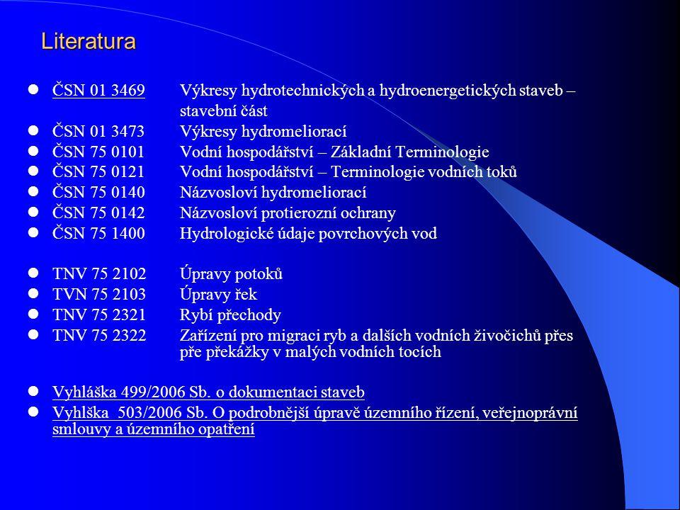 Literatura ČSN 01 3469 Výkresy hydrotechnických a hydroenergetických staveb – stavební část. ČSN 01 3473 Výkresy hydromeliorací.
